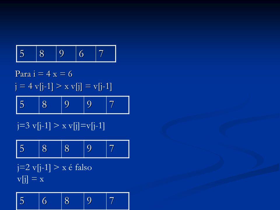 5 8. 9. 6. 7. Para i = 4 x = 6. j = 4 v[j-1] > x v[j] = v[j-1] 5. 8. 9. 7. j=3 v[j-1] > x v[j]=v[j-1]